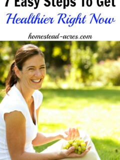 7 Easy Steps To Get Healthier Right Now   www.homestead-acres.com