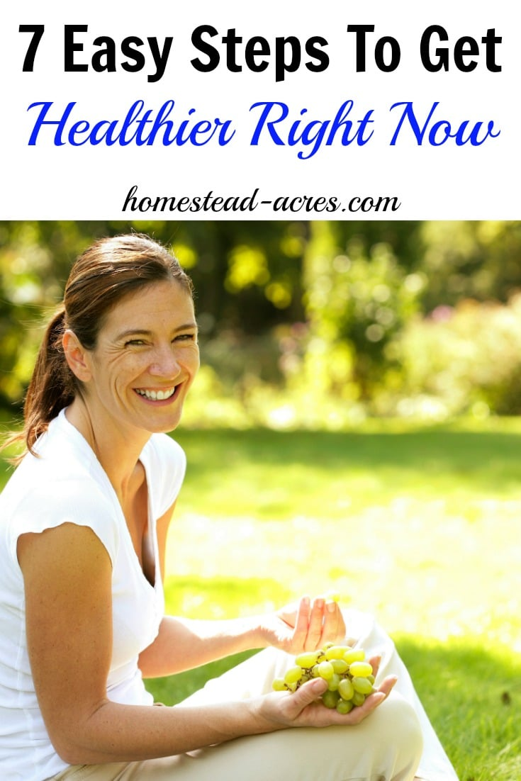 7 Easy Steps To Get Healthier Right Now | www.homestead-acres.com