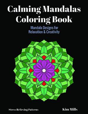 Calming Mandalas Coloring Book: Mandala Designs For Relaxation And Creativity