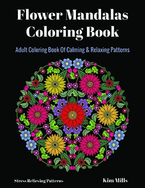Flower Mandalas Coloring Book: Adult Coloring Book Of Calming & Relaxing Patterns