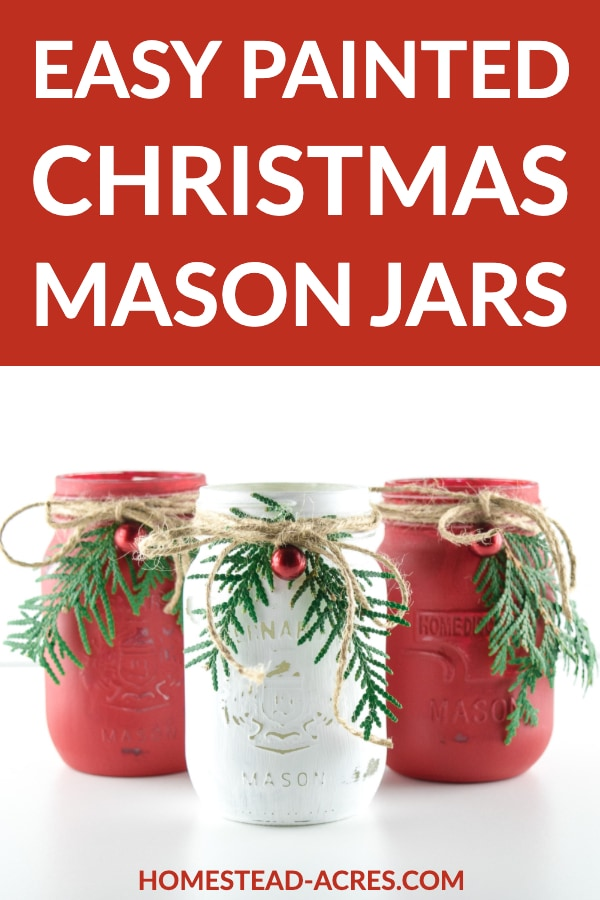 Easy Painted Christmas Mason Jars text overlaid on a photo of white and red painted mason jars with greenery and berries.