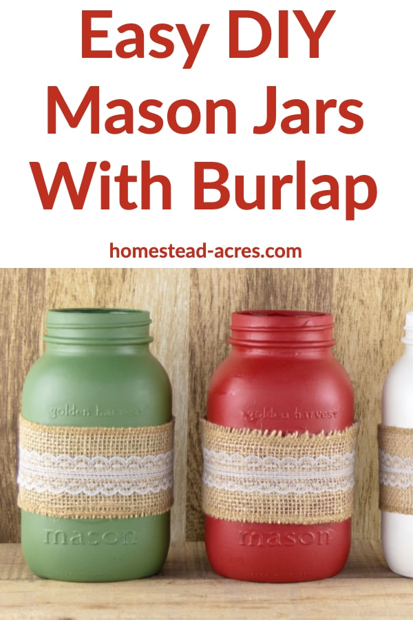 Green and red painted mason jars sitting on a wooden table with the overlay text Easy DIY Mason Jars With Burlap.